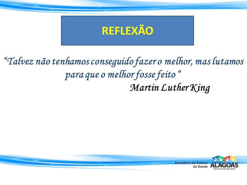 Talvez não tenhamos conseguido fazer o melhor, mas lutamos para que o melhor fosse feito Martin Luther King REFLEXÃO