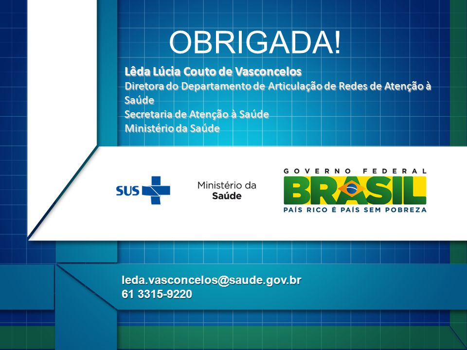 Lêda Lúcia Couto de Vasconcelos Diretora do Departamento de Articulação de Redes de Atenção à Saúde Secretaria de Atenção à Saúde Ministério da Saúde