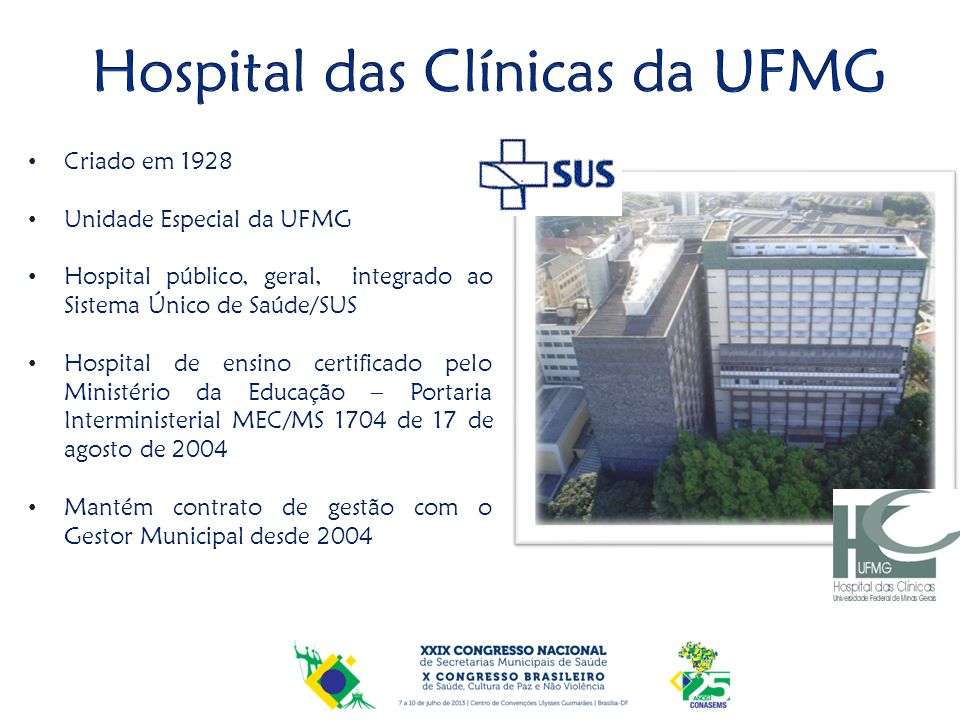 Criado em 1928 Unidade Especial da UFMG Hospital público, geral, integrado ao Sistema Único de Saúde/SUS Hospital de ensino certificado pelo Ministéri