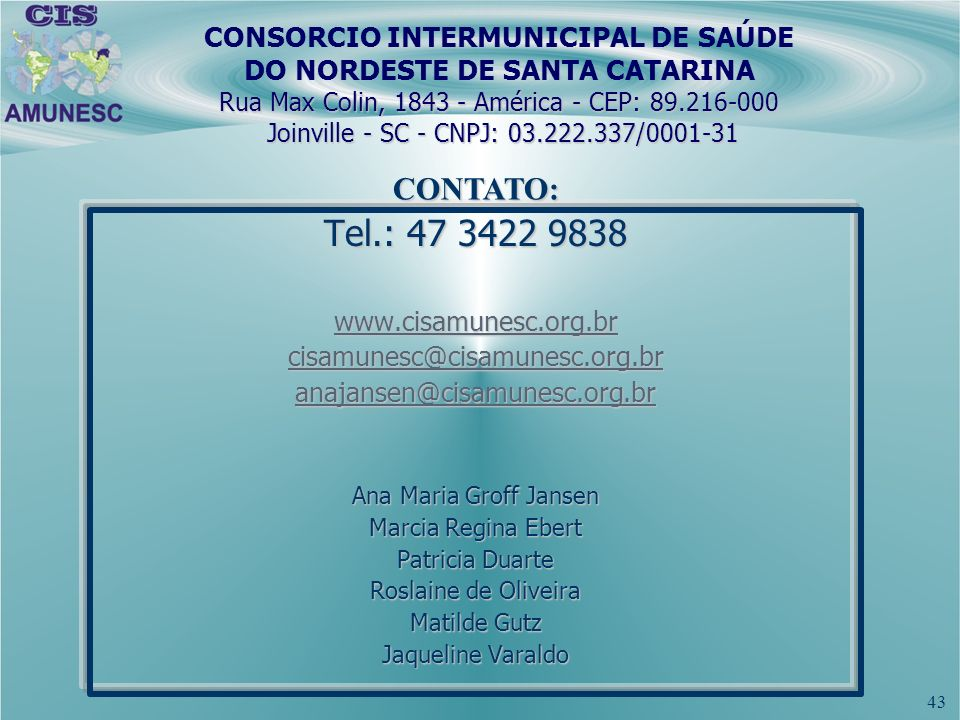 43 Rua Max Colin, 1843 - América - CEP: 89.216-000 Joinville - SC - CNPJ: 03.222.337/0001-31 CONSORCIO INTERMUNICIPAL DE SAÚDE DO NORDESTE DE SANTA CA