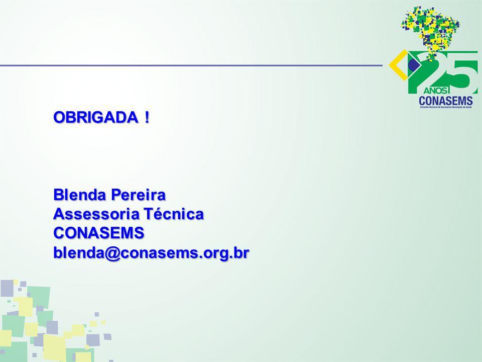 OBRIGADA ! Blenda Pereira Assessoria Técnica CONASEMSblenda@conasems.org.br