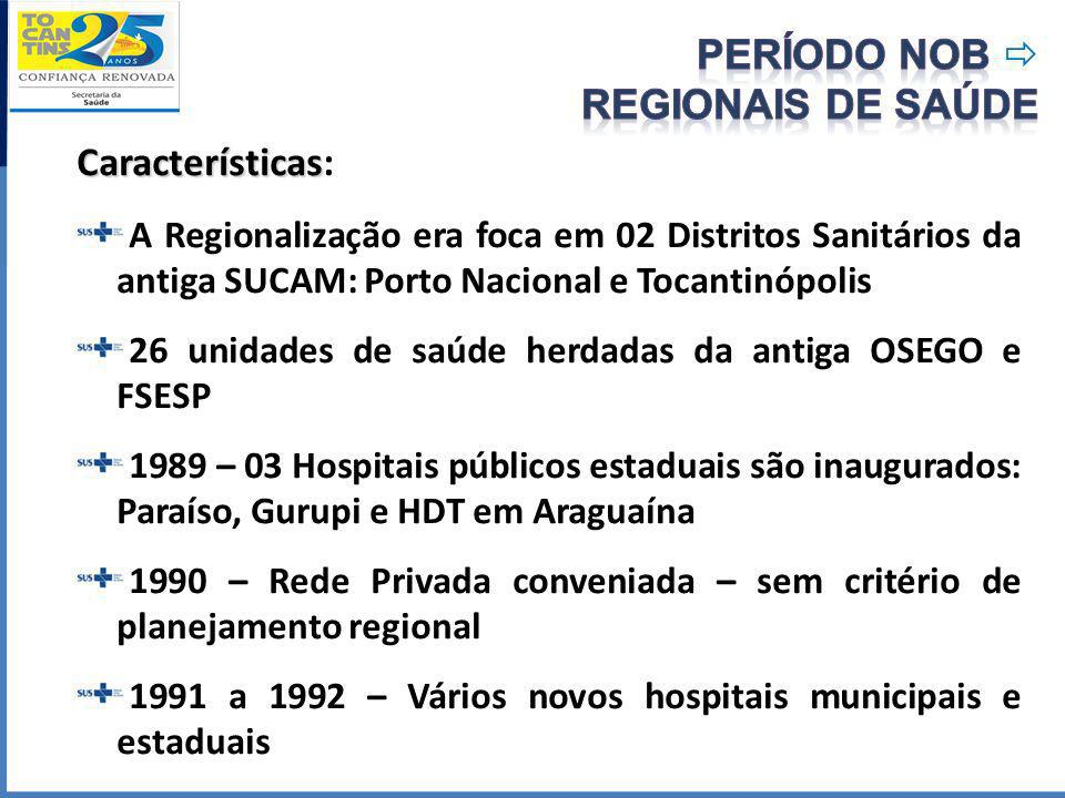 Características Características: A Regionalização era foca em 02 Distritos Sanitários da antiga SUCAM: Porto Nacional e Tocantinópolis 26 unidades de