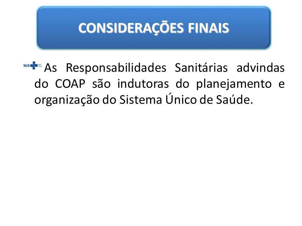 As Responsabilidades Sanitárias advindas do COAP são indutoras do planejamento e organização do Sistema Único de Saúde. CONSIDERAÇÕES FINAIS