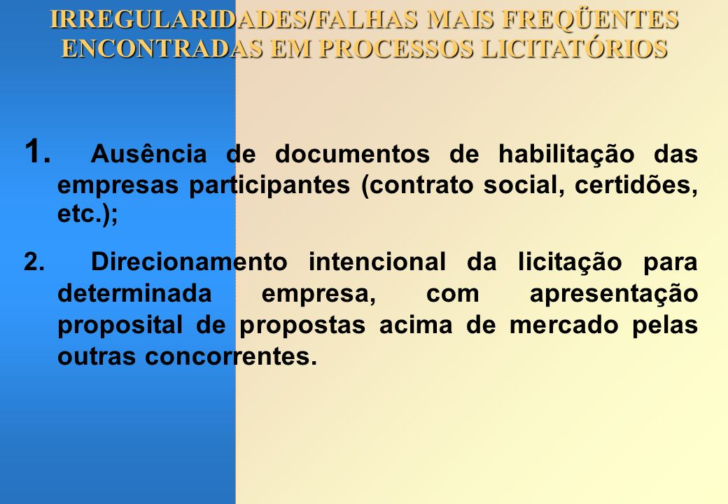 IRREGULARIDADES/FALHAS MAIS FREQÜENTES ENCONTRADAS EM PROCESSOS LICITATÓRIOS 1. Ausência de documentos de habilitação das empresas participantes (cont