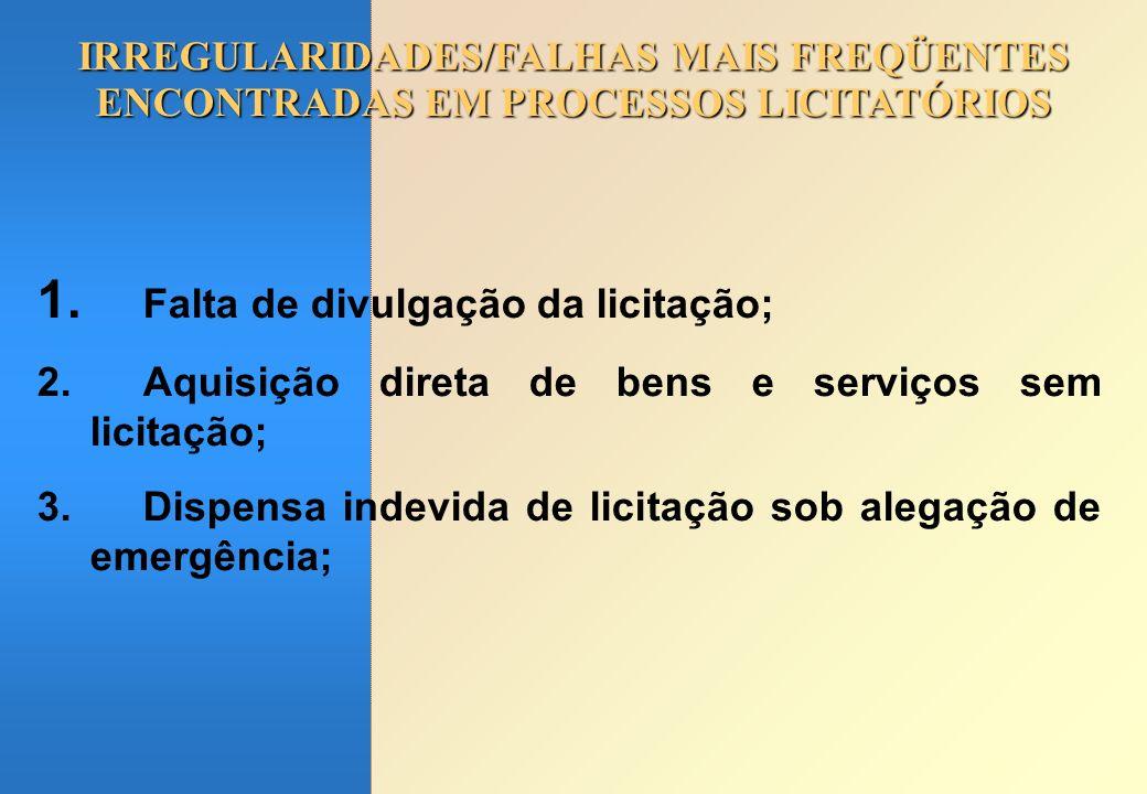 IRREGULARIDADES/FALHAS MAIS FREQÜENTES ENCONTRADAS EM PROCESSOS LICITATÓRIOS 1. Falta de divulgação da licitação; 2.Aquisição direta de bens e serviço