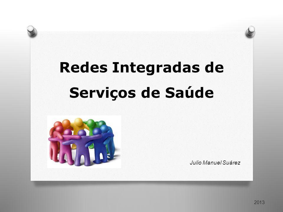 Redes Integradas de Serviços de Saúde Julio Manuel Suárez 2013