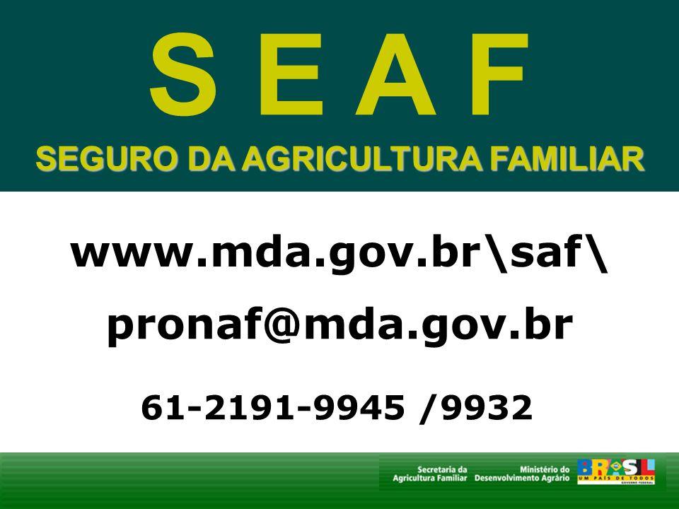 SEGURO DA AGRICULTURA FAMILIAR www.mda.gov.br\saf\ S E A F SEGURO DA AGRICULTURA FAMILIAR pronaf@mda.gov.br 61-2191-9945 /9932
