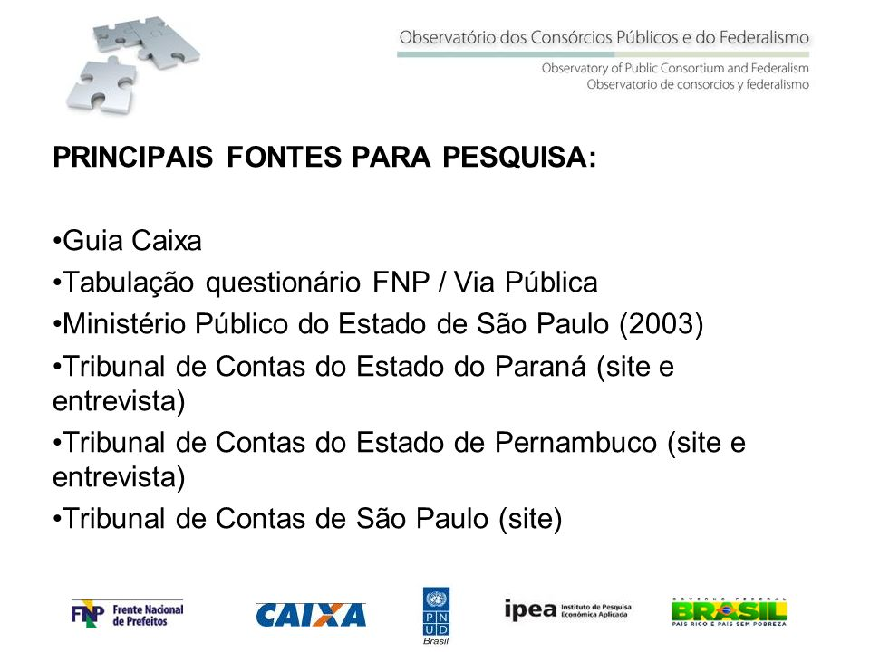PRINCIPAIS FONTES PARA PESQUISA: Guia Caixa Tabulação questionário FNP / Via Pública Ministério Público do Estado de São Paulo (2003) Tribunal de Cont