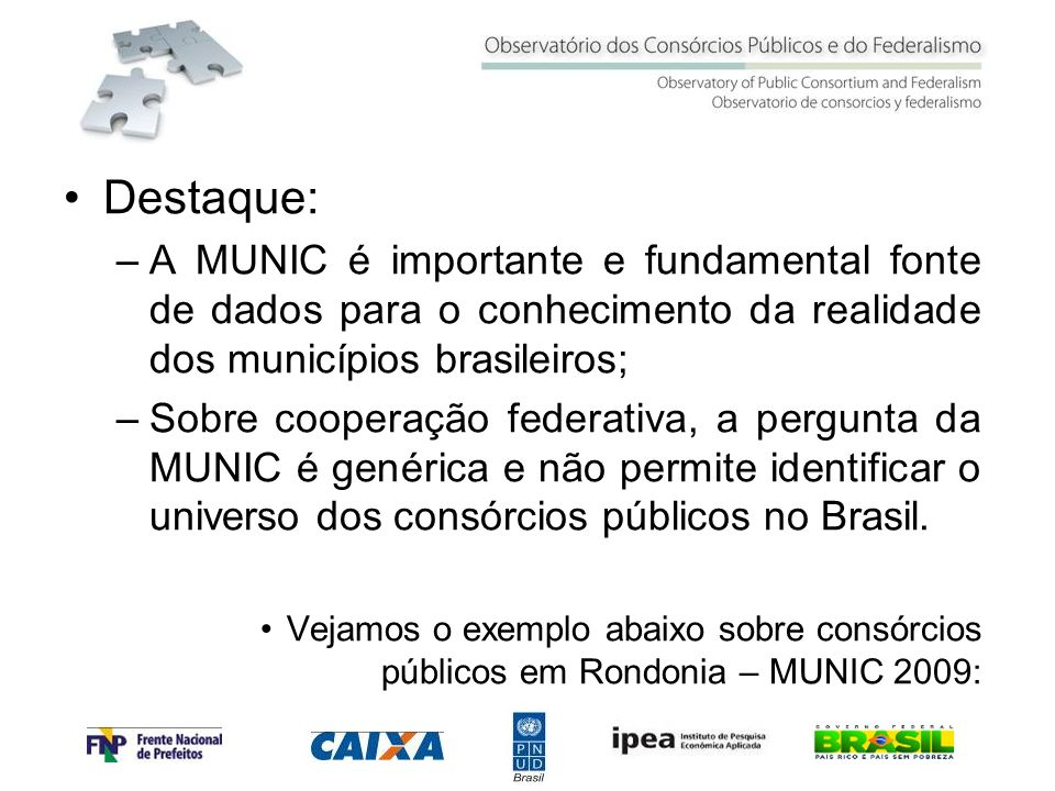 Destaque: –A MUNIC é importante e fundamental fonte de dados para o conhecimento da realidade dos municípios brasileiros; –Sobre cooperação federativa