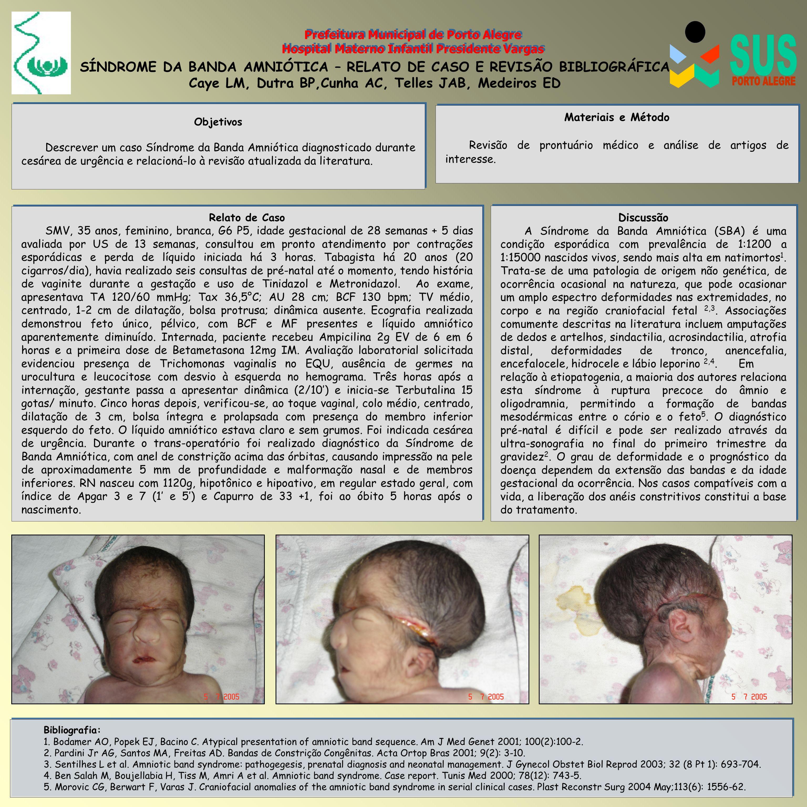 Discussão A Síndrome da Banda Amniótica (SBA) é uma condição esporádica com prevalência de 1:1200 a 1:15000 nascidos vivos, sendo mais alta em natimor