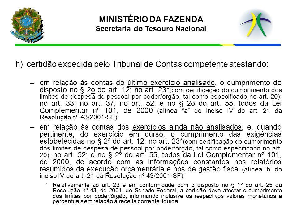 MINISTÉRIO DA FAZENDA Secretaria do Tesouro Nacional h)certidão expedida pelo Tribunal de Contas competente atestando: –em relação às contas do último