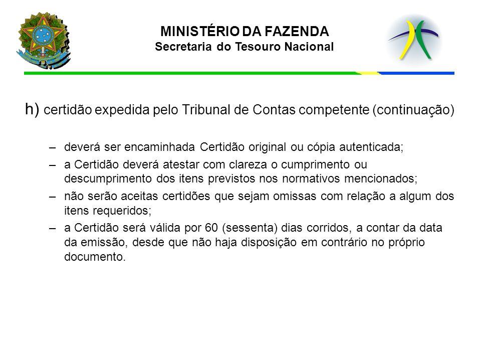 MINISTÉRIO DA FAZENDA Secretaria do Tesouro Nacional h) certidão expedida pelo Tribunal de Contas competente (continuação) –deverá ser encaminhada Cer