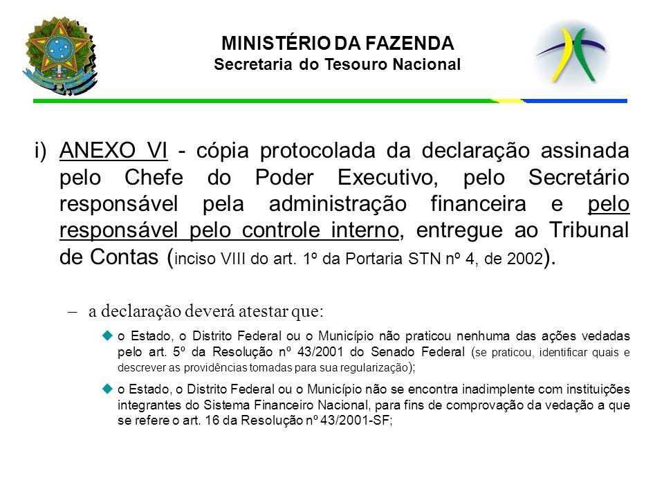 MINISTÉRIO DA FAZENDA Secretaria do Tesouro Nacional i)ANEXO VI - cópia protocolada da declaração assinada pelo Chefe do Poder Executivo, pelo Secretá