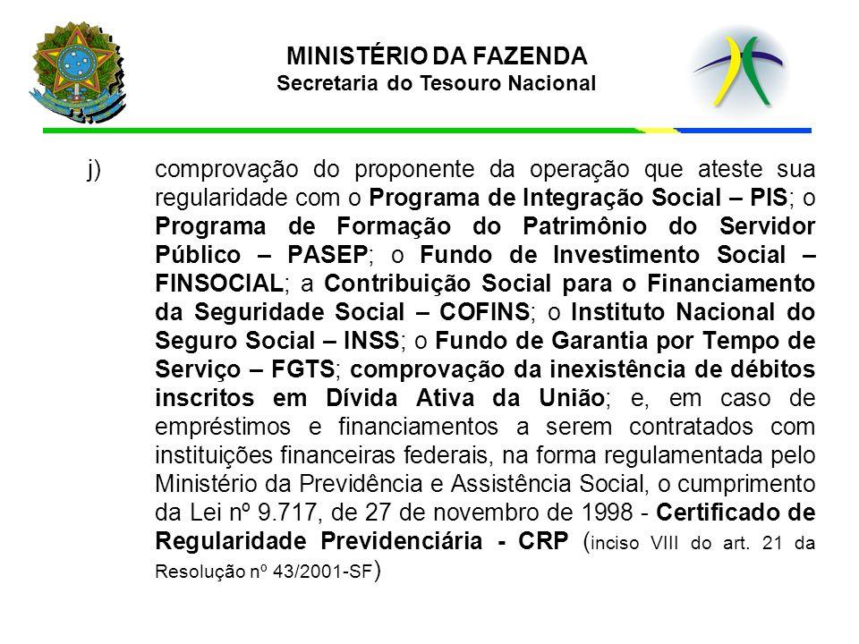 MINISTÉRIO DA FAZENDA Secretaria do Tesouro Nacional j) comprovação do proponente da operação que ateste sua regularidade com o Programa de Integração