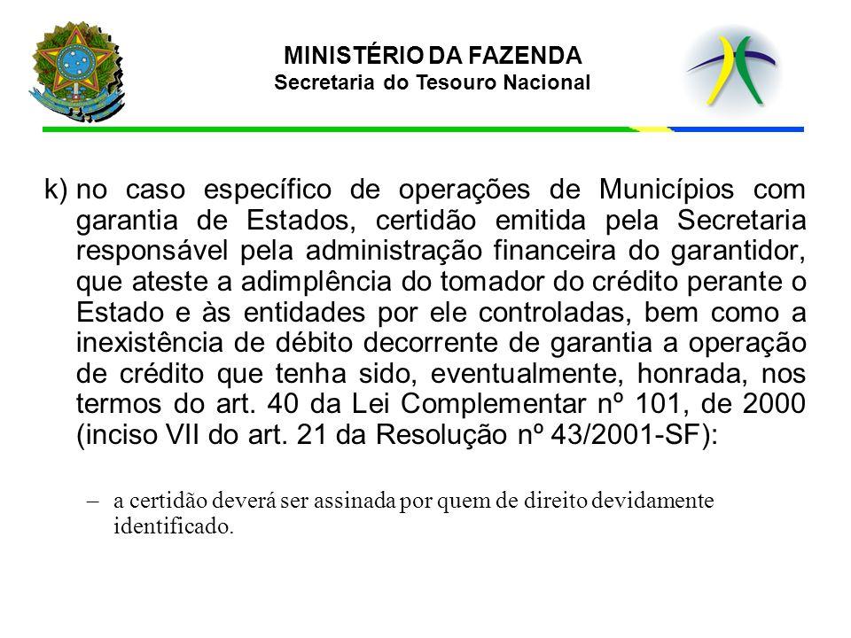 MINISTÉRIO DA FAZENDA Secretaria do Tesouro Nacional k)no caso específico de operações de Municípios com garantia de Estados, certidão emitida pela Se