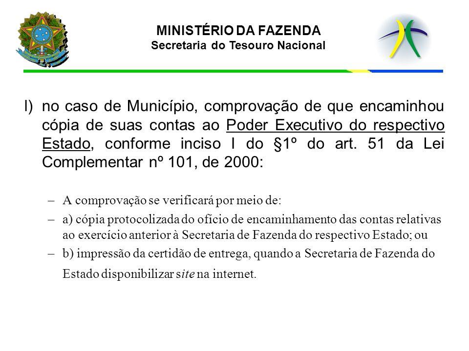MINISTÉRIO DA FAZENDA Secretaria do Tesouro Nacional l)no caso de Município, comprovação de que encaminhou cópia de suas contas ao Poder Executivo do