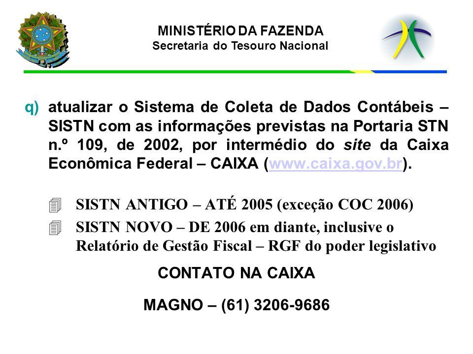 q) q)atualizar o Sistema de Coleta de Dados Contábeis – SISTN com as informações previstas na Portaria STN n.º 109, de 2002, por intermédio do site da