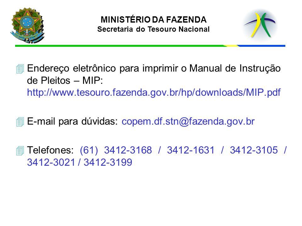 4 4Endereço eletrônico para imprimir o Manual de Instrução de Pleitos – MIP: http://www.tesouro.fazenda.gov.br/hp/downloads/MIP.pdf 4 4E-mail para dúv