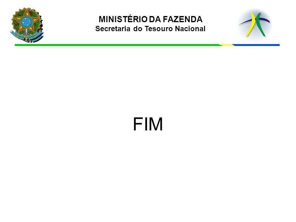 MINISTÉRIO DA FAZENDA Secretaria do Tesouro Nacional FIM