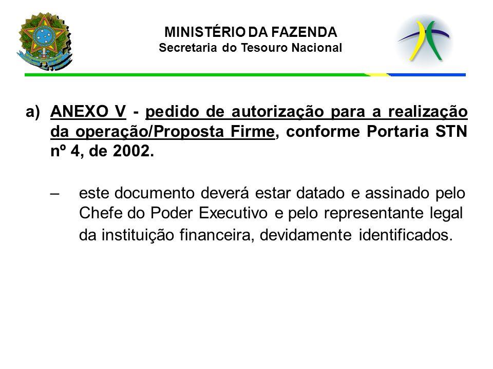 a)ANEXO V - pedido de autorização para a realização da operação/Proposta Firme, conforme Portaria STN nº 4, de 2002. –este documento deverá estar data