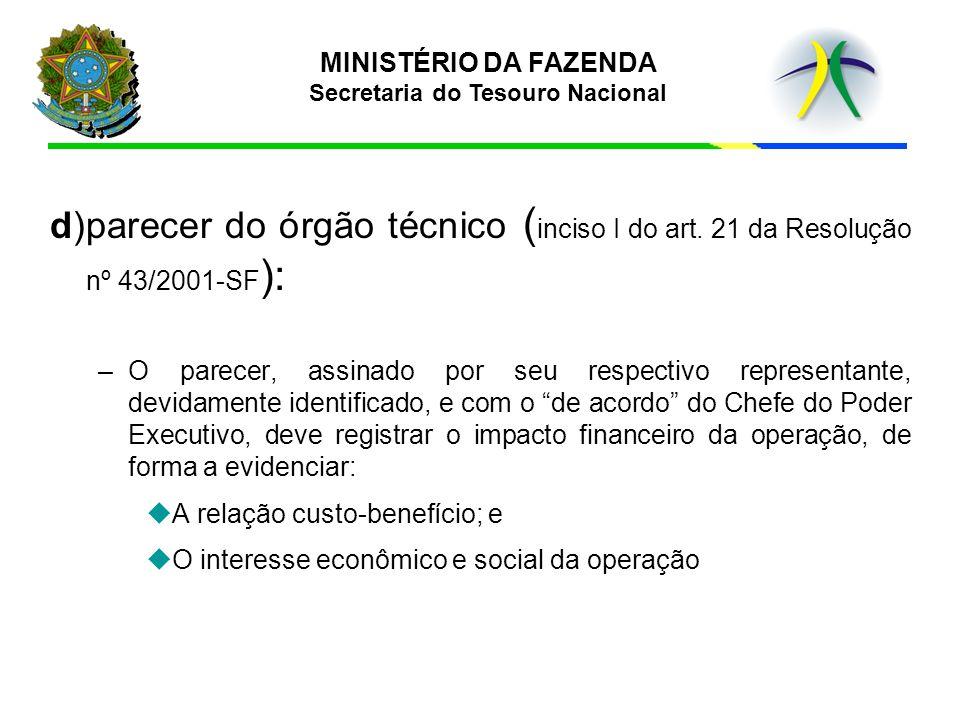 MINISTÉRIO DA FAZENDA Secretaria do Tesouro Nacional d)parecer do órgão técnico ( inciso I do art. 21 da Resolução nº 43/2001-SF ): –O parecer, assina