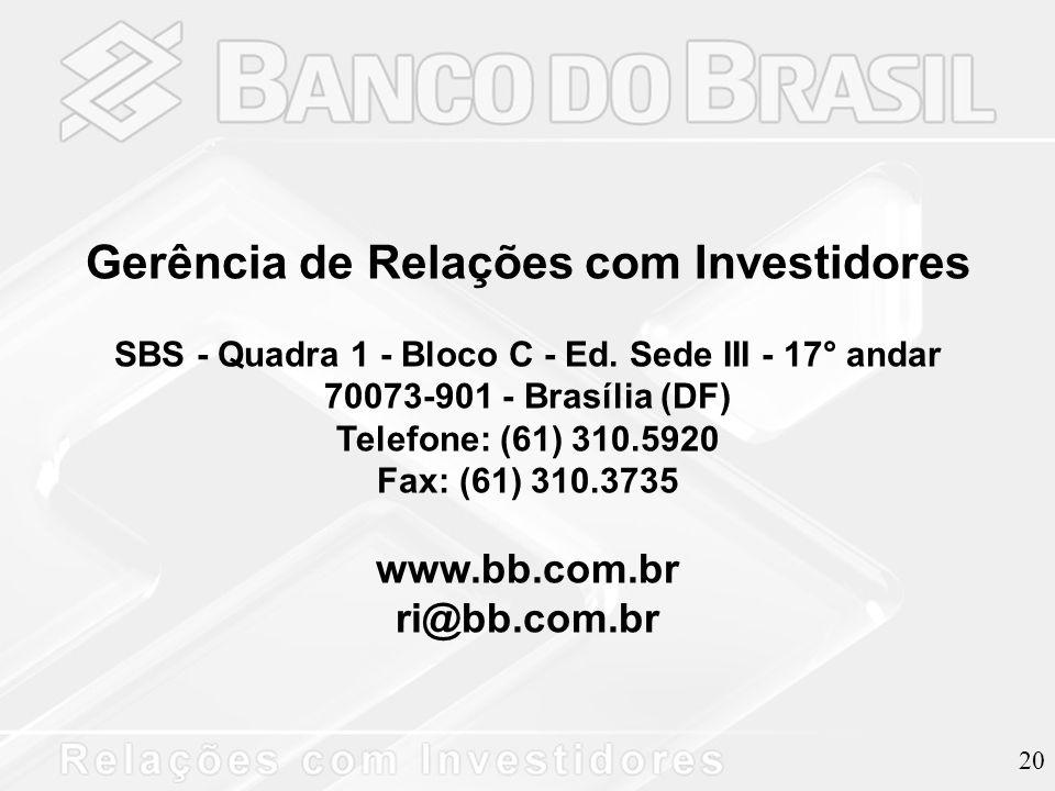 20 Gerência de Relações com Investidores SBS - Quadra 1 - Bloco C - Ed. Sede III - 17° andar 70073-901 - Brasília (DF) Telefone: (61) 310.5920 Fax: (6