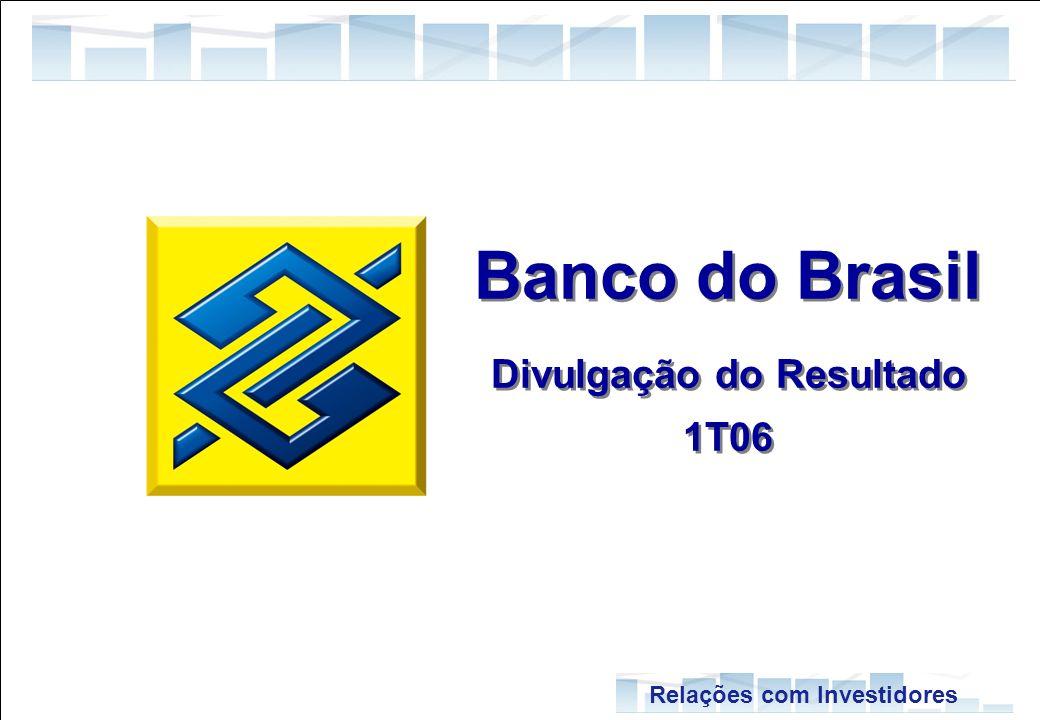 1 Relações com Investidores Banco do Brasil Divulgação do Resultado 1T06 Banco do Brasil Divulgação do Resultado 1T06