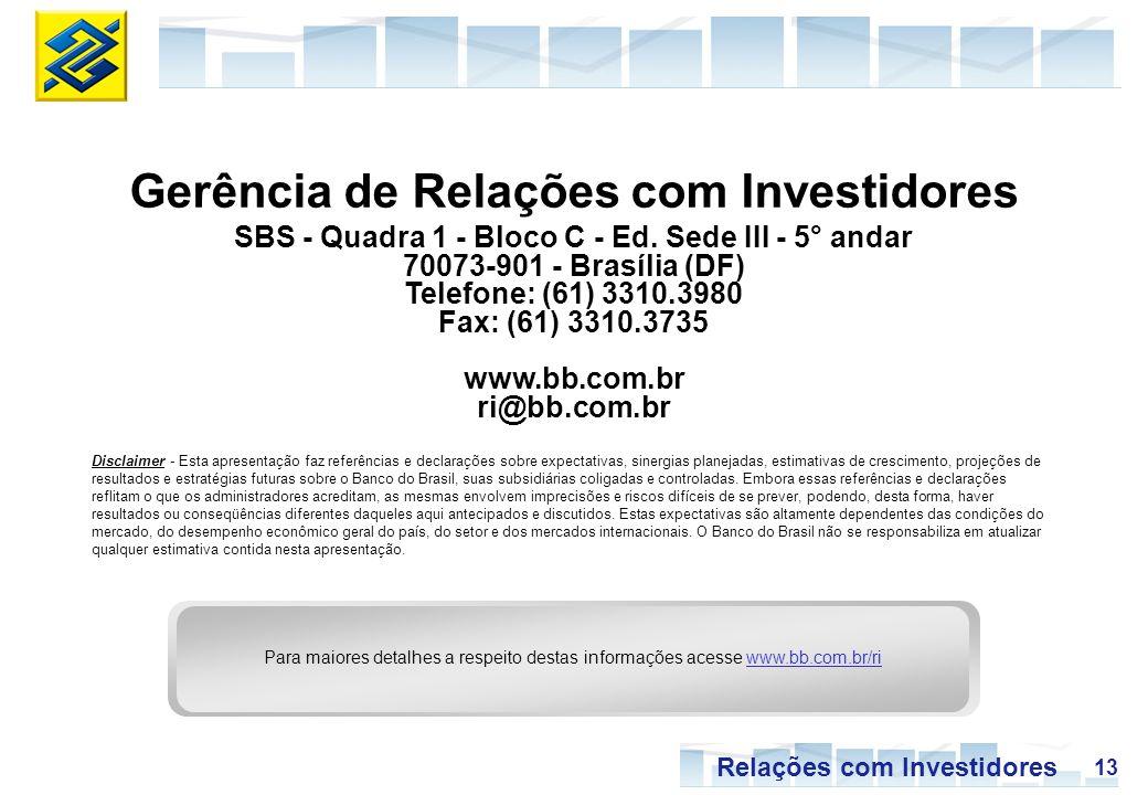 13 Relações com Investidores Gerência de Relações com Investidores SBS - Quadra 1 - Bloco C - Ed. Sede III - 5° andar 70073-901 - Brasília (DF) Telefo