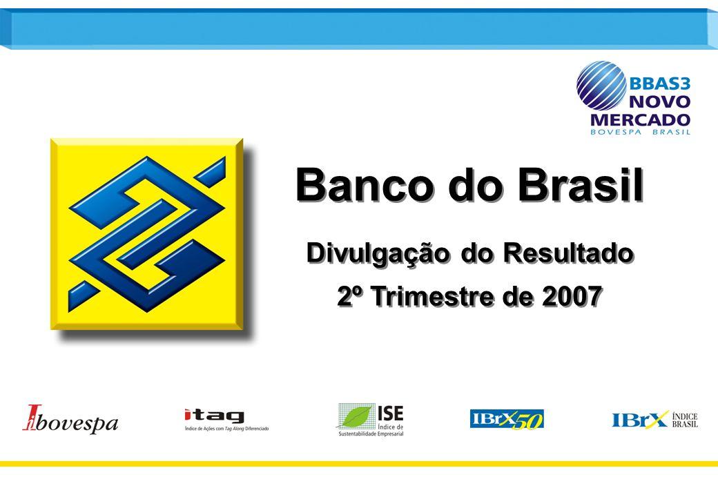 1 Banco do Brasil Divulgação do Resultado 2º Trimestre de 2007 Banco do Brasil Divulgação do Resultado 2º Trimestre de 2007