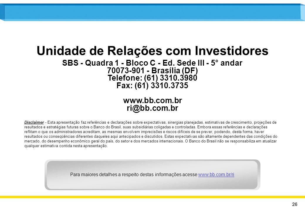 26 Unidade de Relações com Investidores SBS - Quadra 1 - Bloco C - Ed. Sede III - 5° andar 70073-901 - Brasília (DF) Telefone: (61) 3310.3980 Fax: (61