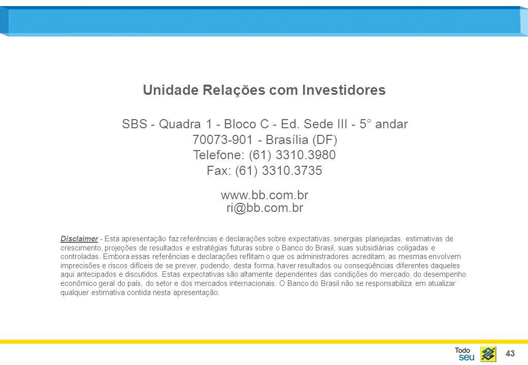 43 Unidade Relações com Investidores SBS - Quadra 1 - Bloco C - Ed. Sede III - 5° andar 70073-901 - Brasília (DF) Telefone: (61) 3310.3980 Fax: (61) 3