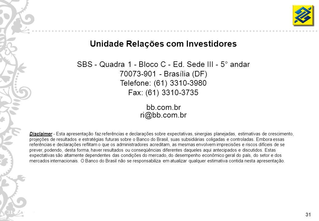 31 Unidade Relações com Investidores SBS - Quadra 1 - Bloco C - Ed. Sede III - 5° andar 70073-901 - Brasília (DF) Telefone: (61) 3310-3980 Fax: (61) 3