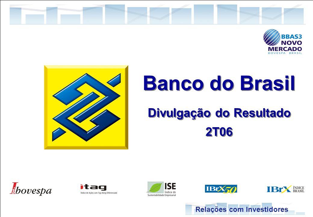 1 Relações com Investidores Banco do Brasil Divulgação do Resultado 2T06 Banco do Brasil Divulgação do Resultado 2T06