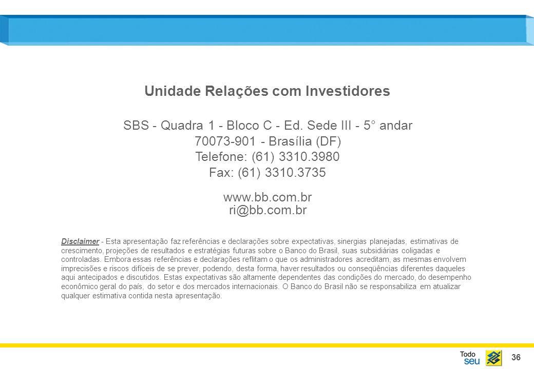 36 Unidade Relações com Investidores SBS - Quadra 1 - Bloco C - Ed. Sede III - 5° andar 70073-901 - Brasília (DF) Telefone: (61) 3310.3980 Fax: (61) 3