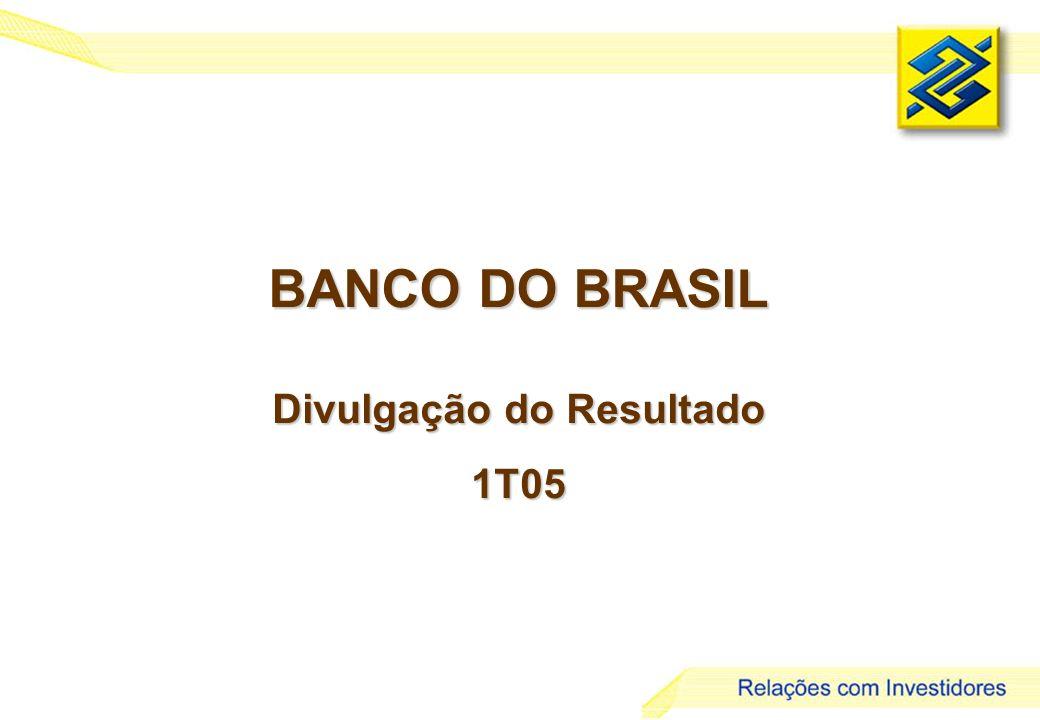 1 BANCO DO BRASIL Divulgação do Resultado 1T05