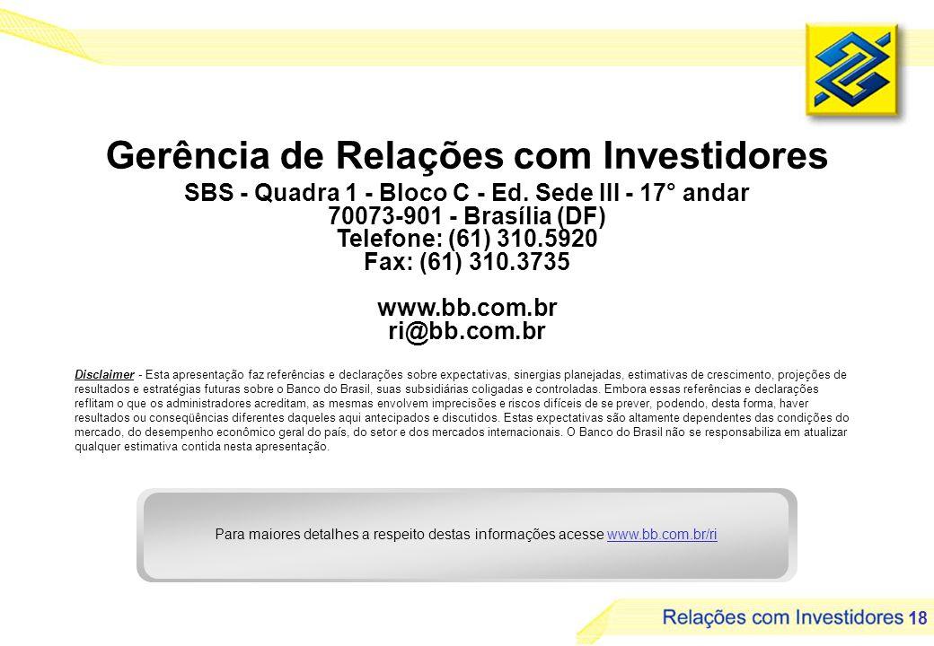 18 Gerência de Relações com Investidores SBS - Quadra 1 - Bloco C - Ed. Sede III - 17° andar 70073-901 - Brasília (DF) Telefone: (61) 310.5920 Fax: (6