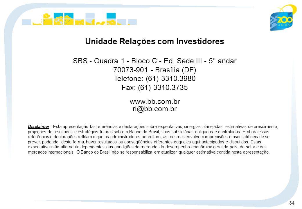 34 Unidade Relações com Investidores SBS - Quadra 1 - Bloco C - Ed. Sede III - 5° andar 70073-901 - Brasília (DF) Telefone: (61) 3310.3980 Fax: (61) 3