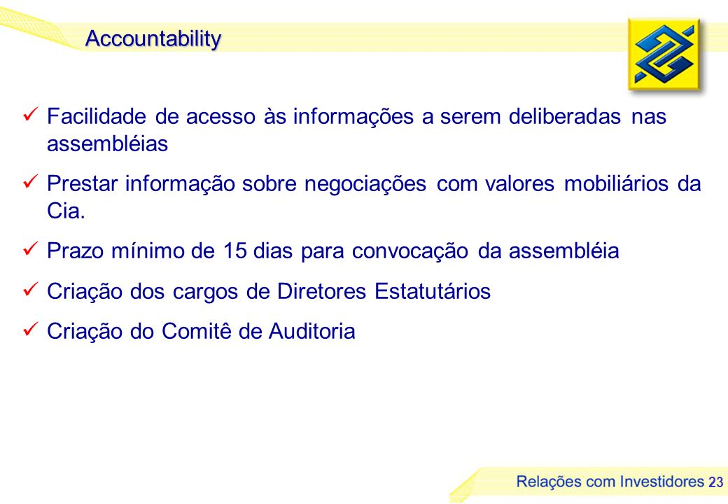 23 Accountability Facilidade de acesso às informações a serem deliberadas nas assembléias Prestar informação sobre negociações com valores mobiliários