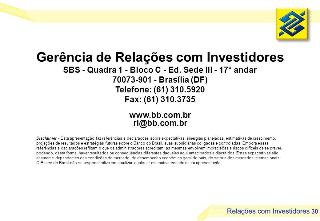 30 Gerência de Relações com Investidores SBS - Quadra 1 - Bloco C - Ed. Sede III - 17° andar 70073-901 - Brasília (DF) Telefone: (61) 310.5920 Fax: (6