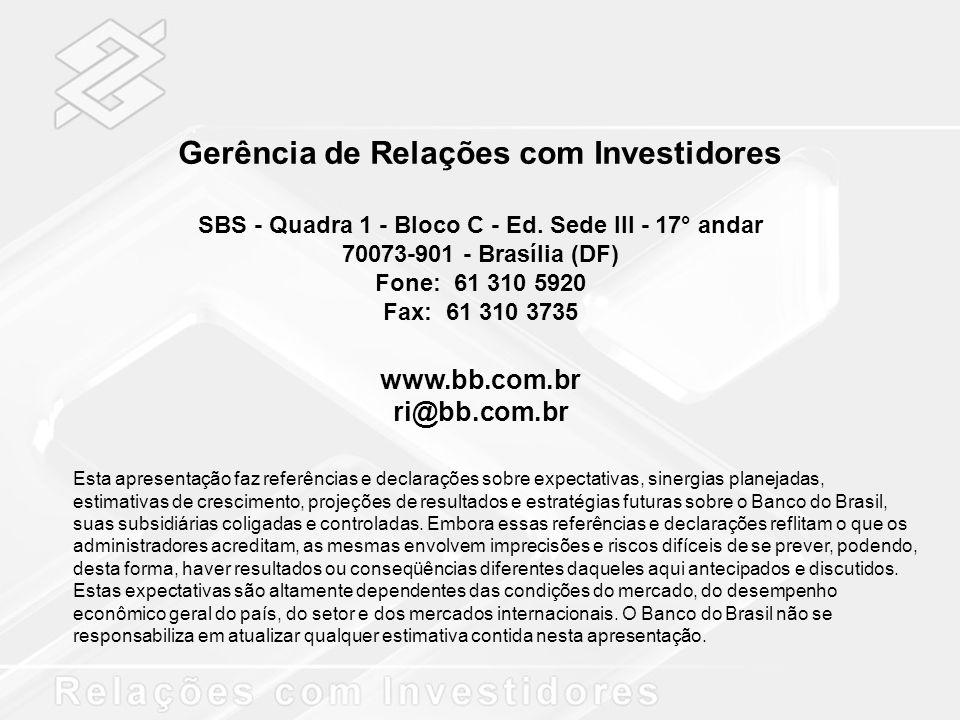Gerência de Relações com Investidores SBS - Quadra 1 - Bloco C - Ed. Sede III - 17° andar 70073-901 - Brasília (DF) Fone: 61 310 5920 Fax: 61 310 3735