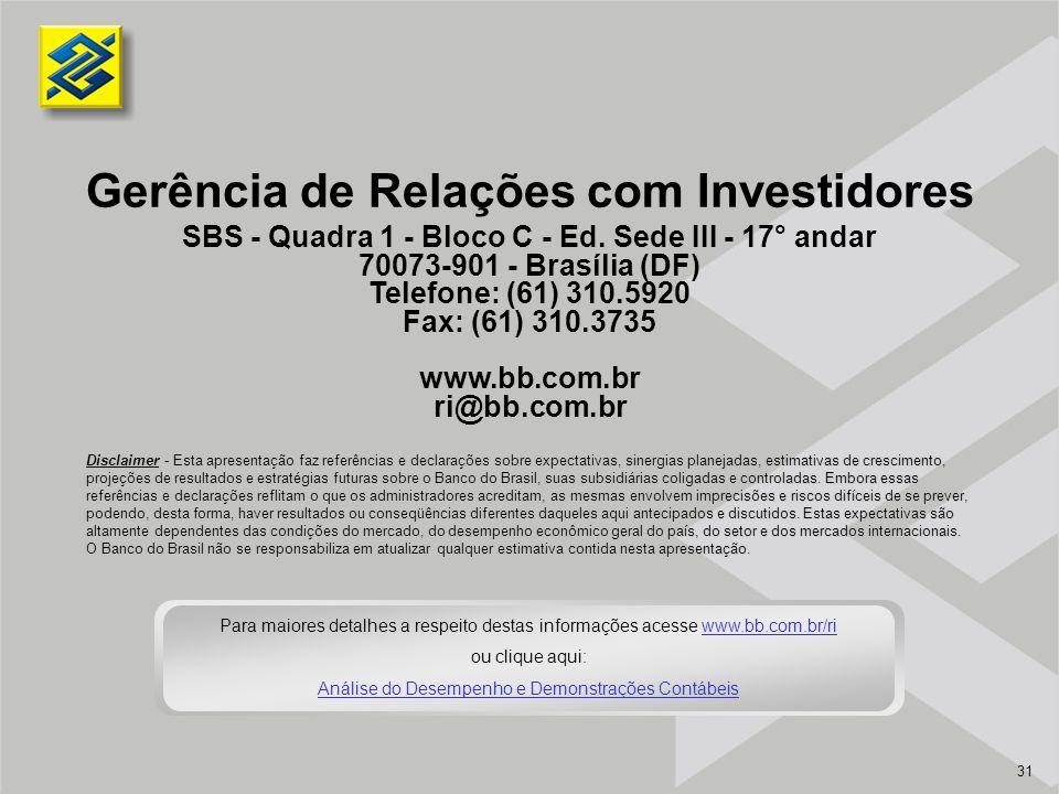 31 Gerência de Relações com Investidores SBS - Quadra 1 - Bloco C - Ed. Sede III - 17° andar 70073-901 - Brasília (DF) Telefone: (61) 310.5920 Fax: (6