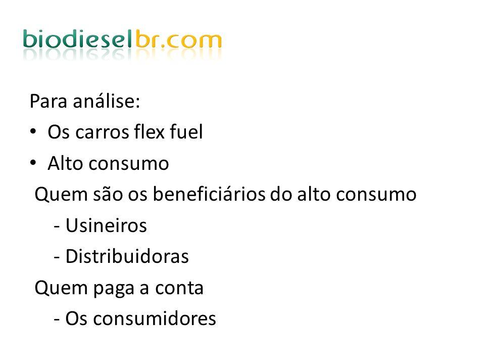 Para análise: Os carros flex fuel Alto consumo Quem são os beneficiários do alto consumo - Usineiros - Distribuidoras Quem paga a conta - Os consumido