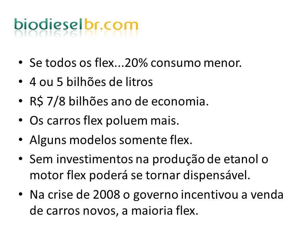 Se todos os flex...20% consumo menor. 4 ou 5 bilhões de litros R$ 7/8 bilhões ano de economia. Os carros flex poluem mais. Alguns modelos somente flex