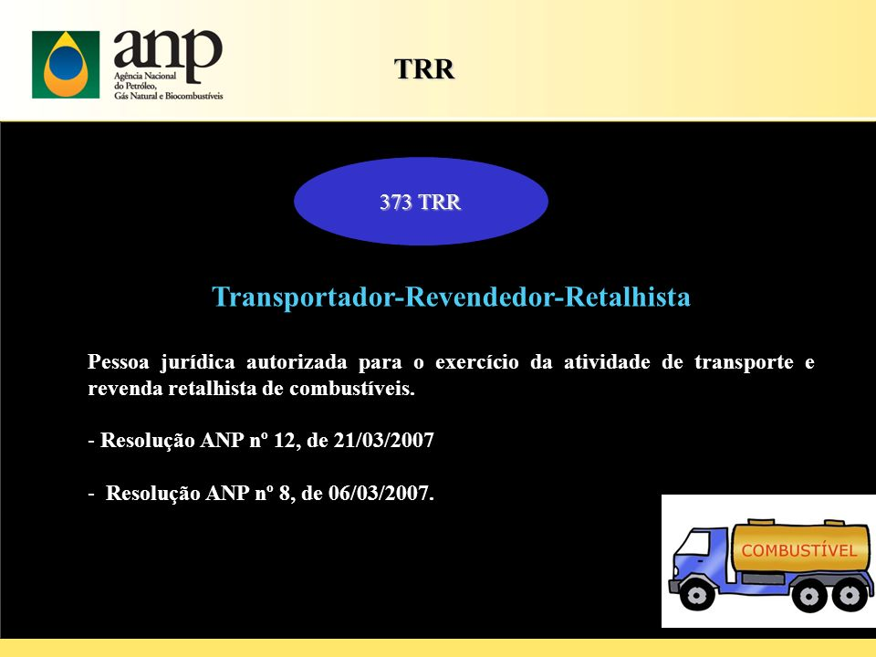 TRR TRR 373 TRR Transportador-Revendedor-Retalhista Pessoa jurídica autorizada para o exercício da atividade de transporte e revenda retalhista de com
