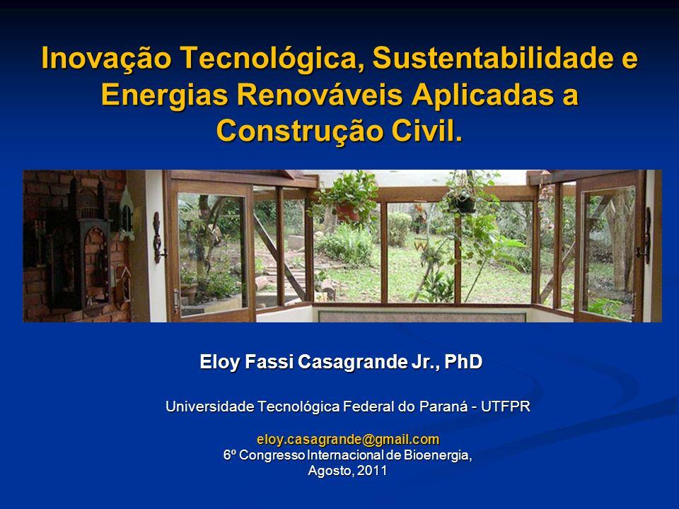 Inovação Tecnológica, Sustentabilidade e Energias Renováveis Aplicadas a Construção Civil. Universidade Tecnológica Federal do Paraná - UTFPR eloy.cas
