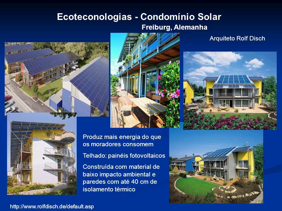 Ecoteconologias - Condomínio Solar Freiburg, Alemanha Arquiteto Rolf Disch http://www.rolfdisch.de/default.asp Produz mais energia do que os moradores