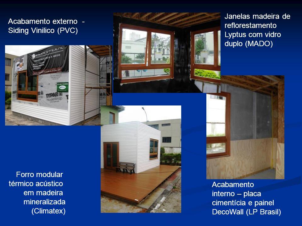 Acabamento externo - Siding Vinilico (PVC) Janelas madeira de reflorestamento Lyptus com vidro duplo (MADO) Forro modular térmico acústico em madeira