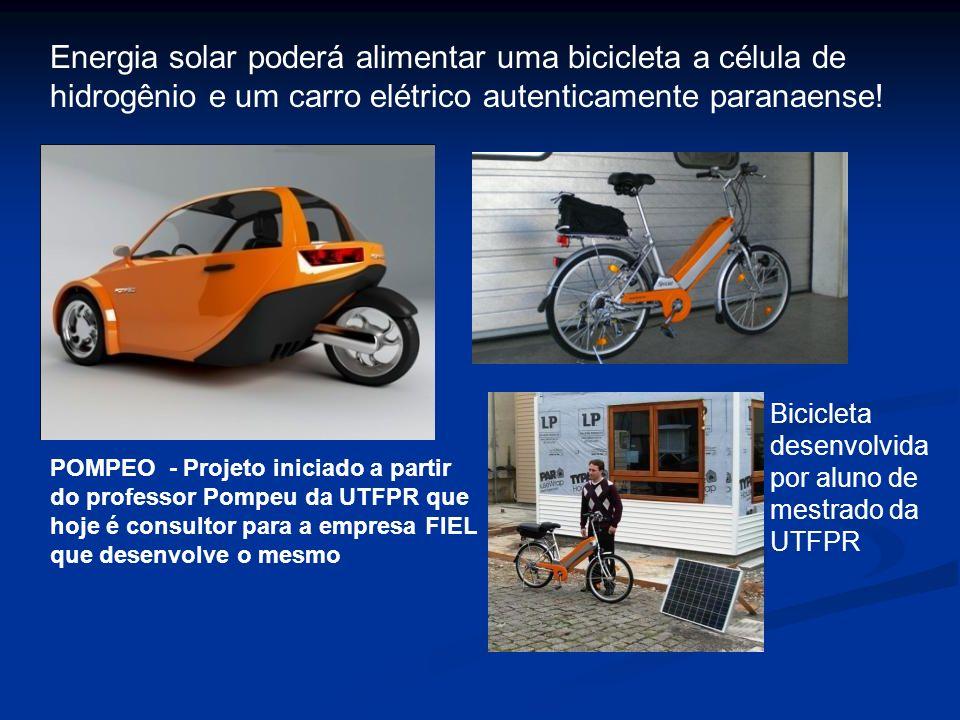 Energia solar poderá alimentar uma bicicleta a célula de hidrogênio e um carro elétrico autenticamente paranaense! POMPEO - Projeto iniciado a partir