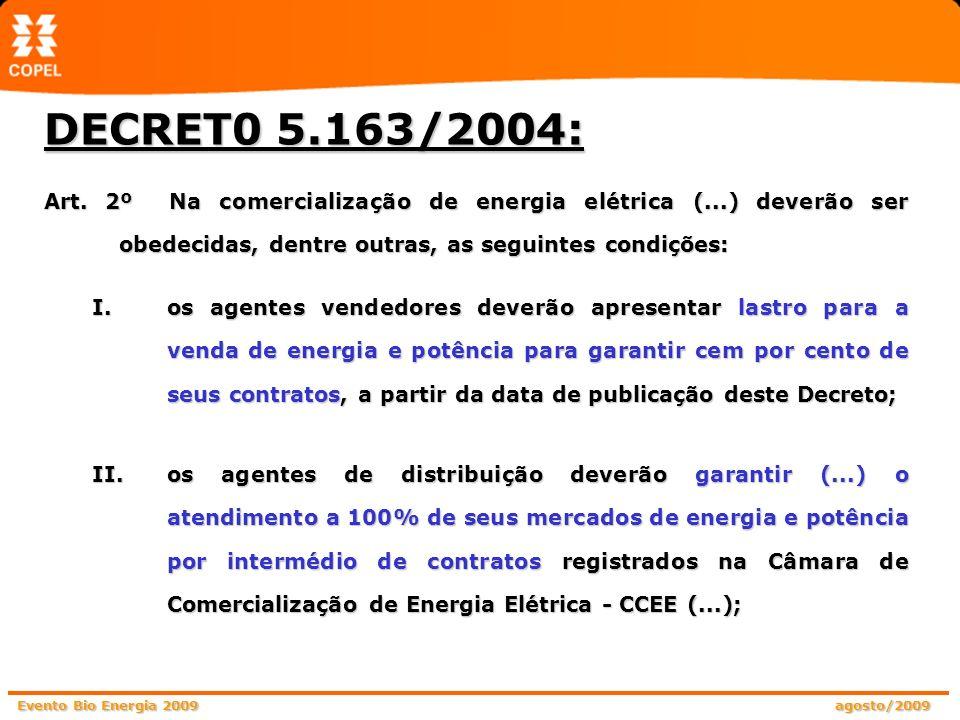 Evento Bio Energia 2009 agosto/2009 Art. 2º Na comercialização de energia elétrica (...) deverão ser obedecidas, dentre outras, as seguintes condições