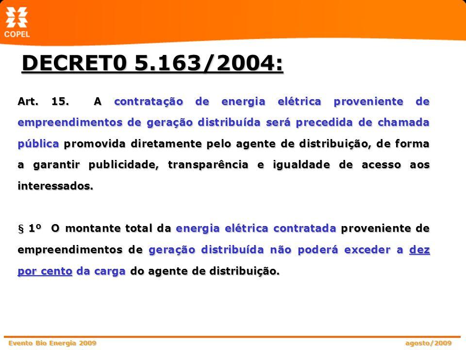 Evento Bio Energia 2009 agosto/2009 DECRET0 5.163/2004: Art. 15. A contratação de energia elétrica proveniente de empreendimentos de geração distribuí